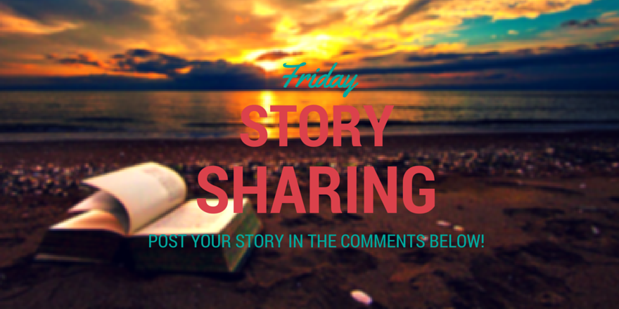 Friday Story Sharing #10!