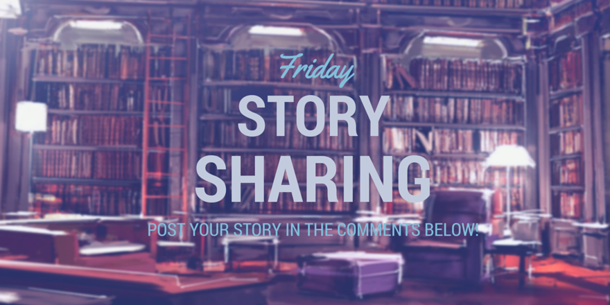 Friday Story Sharing #13!